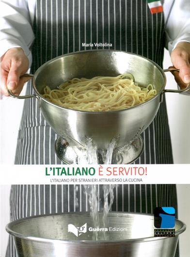 L'Italiano E Servito.. L'Italiano Per Stranieri Attraverso La Cucina - Maria Voltolina